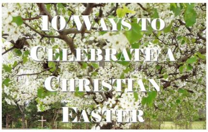 10 Ways to Celebrate a Christian Easter